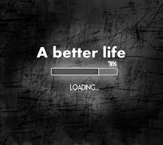 A Better Life!